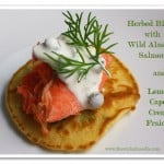 Herbed Blinis with Wild Alaskan Salmon and Lemon-Caper Creme Fraiche